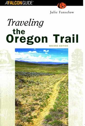 9781585920808-1585920800-Traveling the Oregon Trail, 2nd Edition (Historic Trail Guide Series)