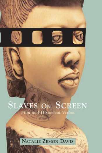 9780674008212-0674008219-Slaves on Screen: Film and Historical Vision