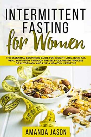 9781729491096-172949109X-Intermittent Fasting for Women: The Essential Beginners Guide for Weight Loss, Burn Fat, Heal Your Body Through The Self-Cleansing Process of Autophagy and Live a Healthy Lifestyle