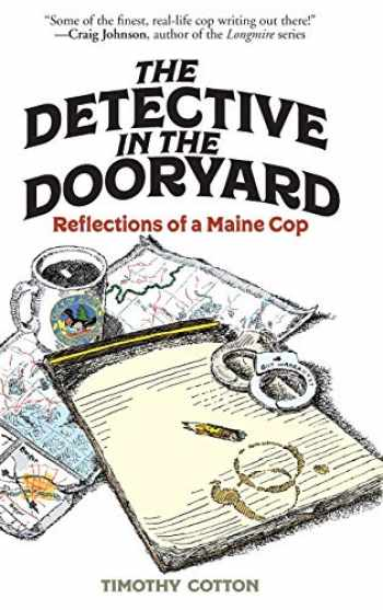 9781608937424-1608937429-The Detective in the Dooryard: Reflections of a Maine Cop