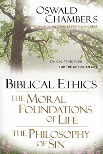 9781572930353-1572930357-Biblical Ethics / The Moral Foundations of Life / The Philosophy of Sin: Ethical Principles of the Christian Life (OSWALD CHAMBERS LIBRARY)