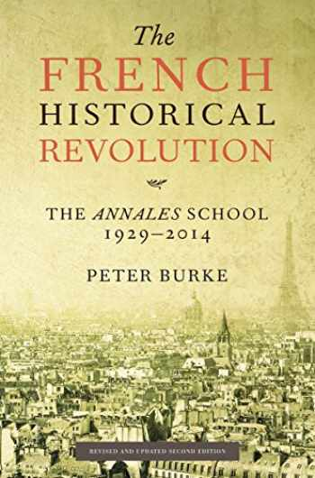 9780804795692-080479569X-The French Historical Revolution: The Annales School, 1929-2014, Second Edition