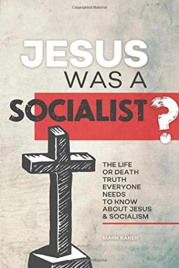9780976792901-0976792907-Jesus Was A Socialist?: The Life Or Death Truth Everyone Needs To Know About Jesus & Socialism
