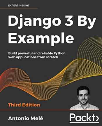 9781838981952-1838981950-Django 3 By Example: Build powerful and reliable Python web applications from scratch, 3rd Edition