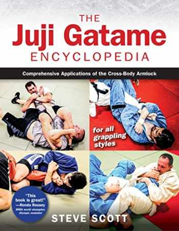 9781594396472-1594396477-The Juji Gatame Encyclopedia: Comprehensive Applications of the Cross-Body Armlock for all Grappling Styles