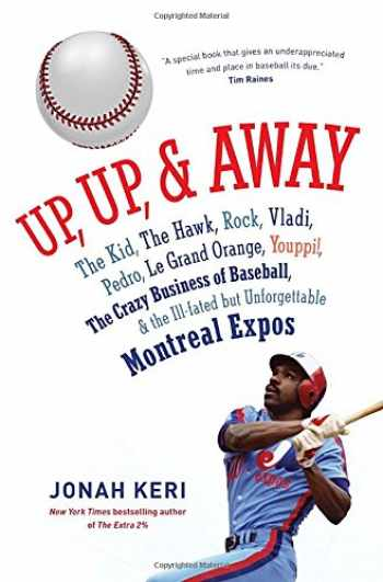 9780307361356-0307361357-Up, Up, and Away: The Kid, the Hawk, Rock, Vladi, Pedro, le Grand Orange, Youppi!, the Crazy Business of Baseball, and the Ill-fated but Unforgettable Montreal Expos