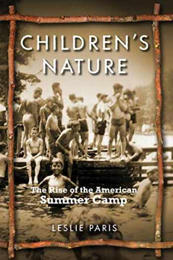 9780814767825-0814767826-Children's Nature: The Rise of the American Summer Camp (American History and Culture, 5)