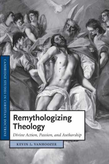 9781107405578-1107405572-Remythologizing Theology: Divine Action, Passion, and Authorship (Cambridge Studies in Christian Doctrine)