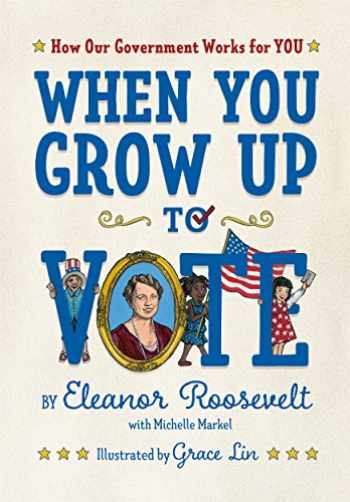 9781626728790-1626728798-When You Grow Up to Vote: How Our Government Works for You