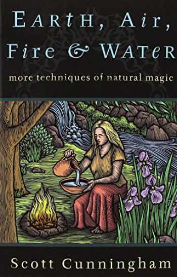 9780875421315-0875421318-Earth, Air, Fire & Water: More Techniques of Natural Magic (Llewellyn's Practical Magick)