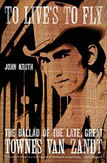 9780306816048-0306816040-To Live's to Fly: The Ballad of the Late, Great Townes Van Zandt