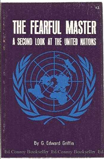 9780882791029-0882791028-Fearful Master: A Second Look at the United Nations