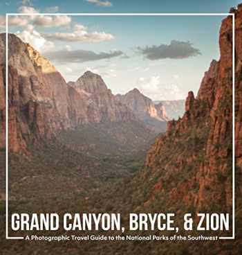 9781948802352-194880235X-Grand Canyon, Bryce, & Zion: A Photographic Travel Guide to the National Parks of the Southwest: America's National Parks: A Grand Canyon Travel ... Travel Guide, and Zion National Park Book