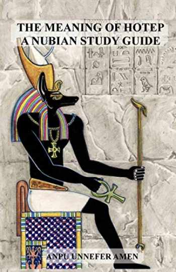9781466965164-1466965169-The Meaning of Hotep: A Nubian Study Guide