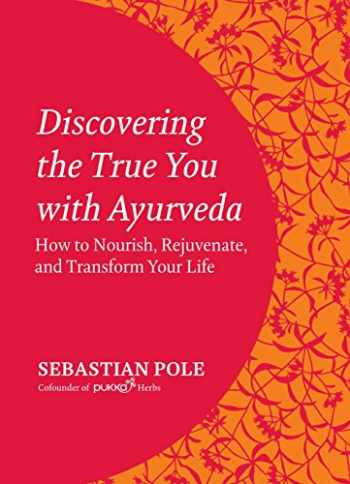 9781583946718-1583946713-Discovering the True You with Ayurveda: How to Nourish, Rejuvenate, and Transform Your Life