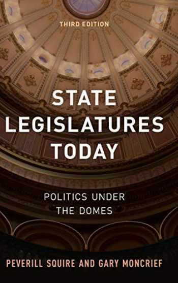 9781538123355-1538123355-State Legislatures Today: Politics under the Domes