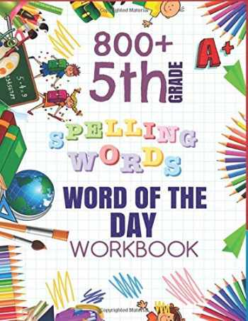 9781079829822-1079829822-5th Grade Word of The Day 800+ Spelling Words Workbook: Fifth Grade Learn A New Word Everyday Enhance Vocabulary Builder Exercise Activity Worksheets ... Sheets For Homeschool Curriculum or Classroom