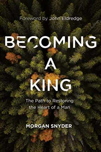 9780785231851-0785231854-Becoming a King: The Path to Restoring the Heart of a Man