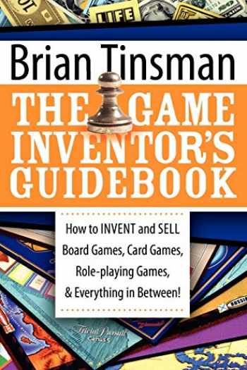 9781600374470-1600374476-The Game Inventor's Guidebook: How to Invent and Sell Board Games, Card Games, Role-Playing Games, & Everything in Between!