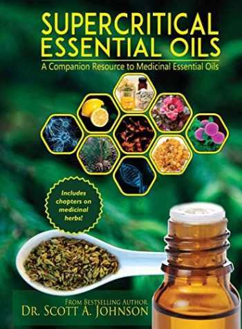 9780997548716-0997548711-SuperCritical Essential Oils: A Companion Resource to Medicinal Essential Oils