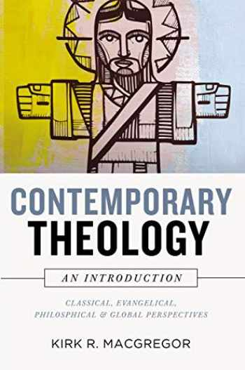 9780310534532-0310534534-Contemporary Theology: An Introduction: Classical, Evangelical, Philosophical, and Global Perspectives