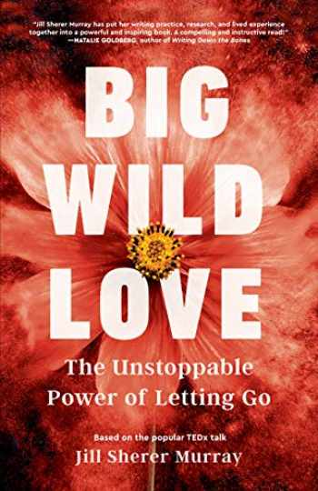 9781631528521-1631528521-Big Wild Love: The Unstoppable Power of Letting Go
