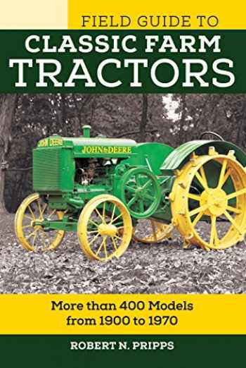 9780760350126-0760350124-Field Guide to Classic Farm Tractors: More than 400 Models from 1900 to 1970 (Voyageur Field Guides)