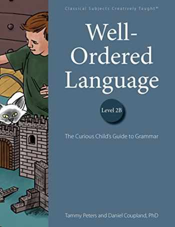 9781600513107-1600513107-Well-Ordered Language Level 2B: The Curious Child's Guide to Grammar