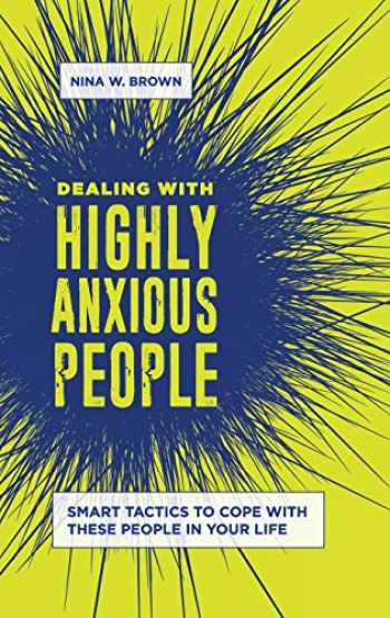 9781440867651-1440867658-Dealing with Highly Anxious People (Smart Tactics to Cope with These People in Your Life)