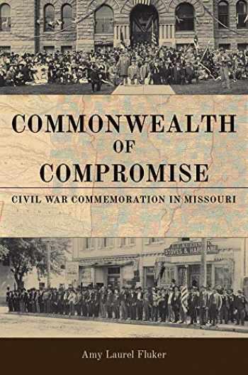 9780826222084-0826222080-Commonwealth of Compromise: Civil War Commemoration in Missouri