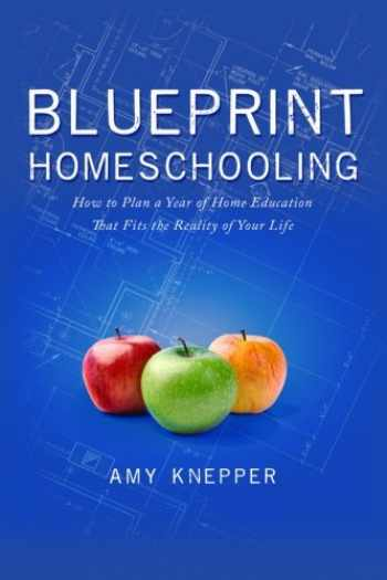 9780986224904-0986224901-Blueprint Homeschooling: How to Plan a Year of Home Education That Fits the Reality of Your Life