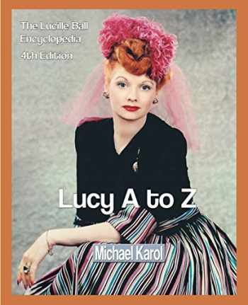 9780595297610-0595297617-Lucy A to Z: The Lucille Ball Encyclopedia