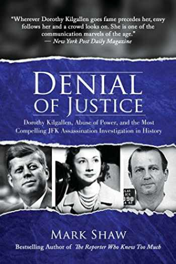 9781642932430-1642932434-Denial of Justice: Dorothy Kilgallen, Abuse of Power, and the Most Compelling JFK Assassination Investigation in History