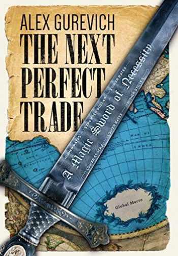 9781456625627-1456625624-The Next Perfect Trade: A Magic Sword of Necessity