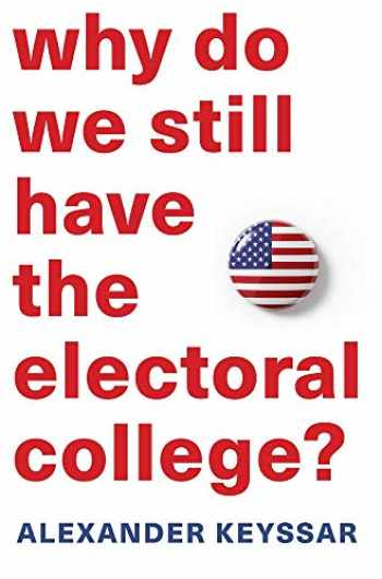 9780674660151-0674660153-Why Do We Still Have the Electoral College?
