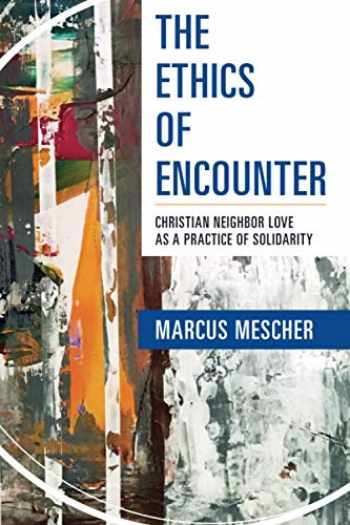 9781626983762-1626983763-The Ethics of Encounter: Christian Neighbor Love as a Practice of Solidarity