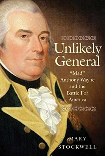 "9780300251876-0300251874-Unlikely General: ""Mad"" Anthony Wayne and the Battle for America"