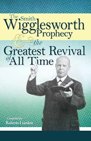 9781603741835-1603741836-The Smith Wigglesworth Prophecy and the Greatest Revival of All Time