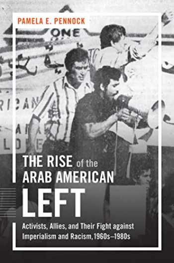 9781469630984-1469630982-The Rise of the Arab American Left: Activists, Allies, and Their Fight against Imperialism and Racism, 1960s–1980s (Justice, Power, and Politics)
