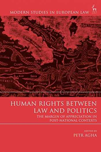 9781509935734-1509935738-Human Rights Between Law and Politics: The Margin of Appreciation in Post-National Contexts (Modern Studies in European Law)