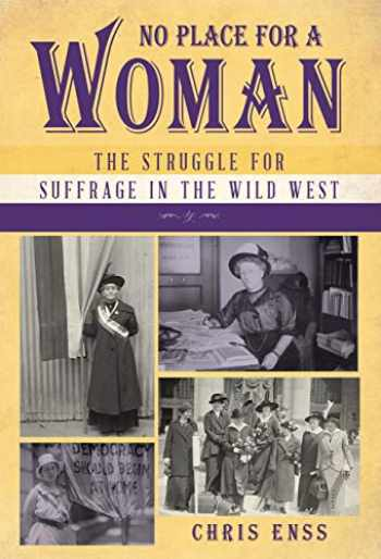 9781493048915-1493048910-No Place for a Woman: The Struggle for Suffrage in the Wild West