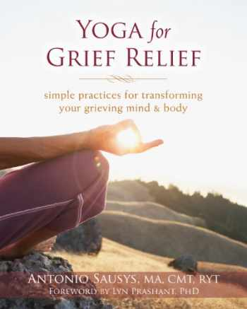 9781608828180-1608828182-Yoga for Grief Relief: Simple Practices for Transforming Your Grieving Mind and Body