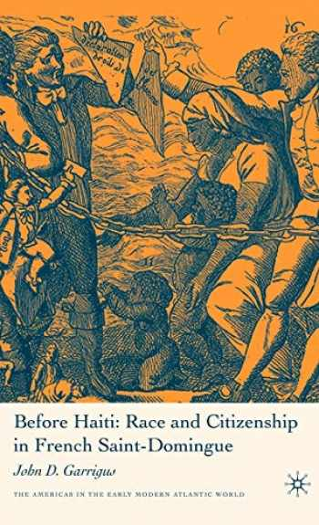 9781403971401-1403971404-Before Haiti: Race and Citizenship in French Saint-Domingue (Americas in the Early Modern Atlantic World)