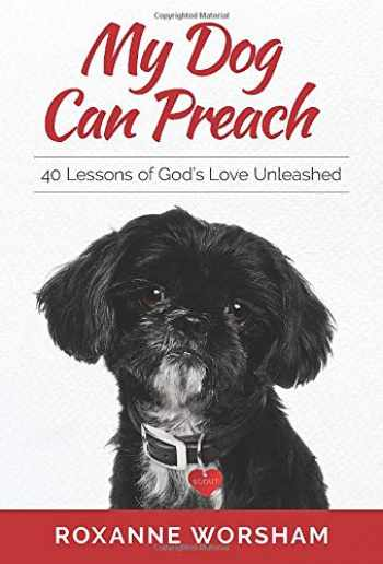 9781735588308-173558830X-My Dog Can Preach: 40 Lessons of God's Love Unleashed