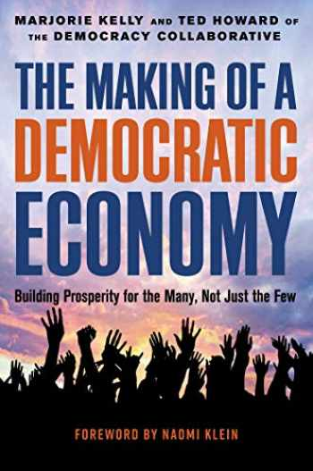9781523099924-1523099925-The Making of a Democratic Economy: How to Build Prosperity for the Many, Not the Few