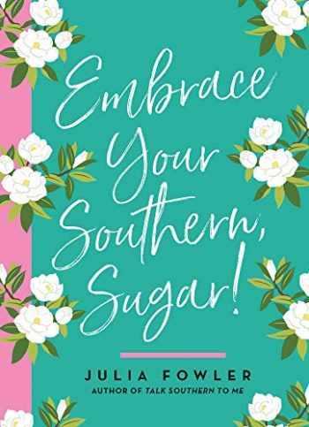 9781423653998-1423653998-Embrace Your Southern, Sugar!