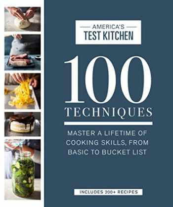 9781945256936-1945256931-100 Techniques: Master a Lifetime of Cooking Skills, from Basic to Bucket List (ATK 100 Series)