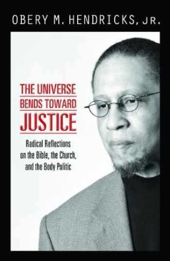 9781570759406-1570759405-The Universe Bends Toward Justice: Radical Reflections on the Bible, the Church, and the Body Politic