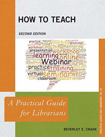 9781538104149-1538104148-How to Teach: A Practical Guide for Librarians (Practical Guides for Librarians)