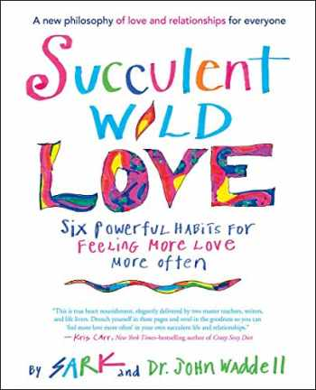 9781608683581-1608683583-Succulent Wild Love: Six Powerful Habits for Feeling More Love More Often